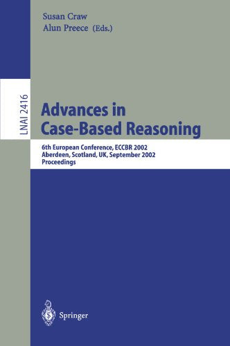 Advances in Case-Based Reasoning: 6th European Conference, ECCBR 2002 Aberdeen, Scotland, UK, September 4-7, 2002 Proceedings (Lecture Notes in Co