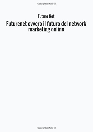 Futurenet ovvero il futuro del network marketing online (Italian Edition)