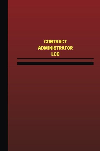 Contract Administrator Log (Logbook, Journal - 124 pages, 6 x 9 inches): Contract Administrator Logbook (Red Cover, Medium) (Unique Logbook/Record