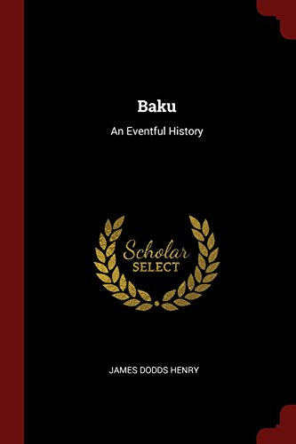 Baku: An Eventful History (Classic Reprint)