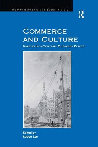 Commerce and Culture: Nineteenth-Century Business Elites (Modern Economic and Social History)