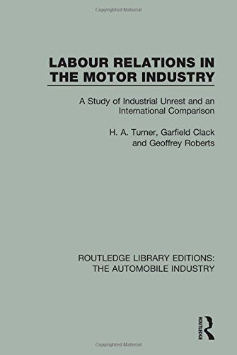 10: Labour Relations in the Motor Industry: A Study of Industrial Unrest and an International Comparison (Routledge Library Editions: The Automobi