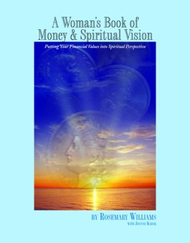 A Woman's Book of Money and Spiritual Vision: Putting Your Financial Values into Spiritual Perspective
