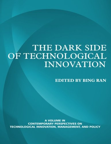 The Dark Side of Technological Innovation (Hc) (Contemporary Perspectives on Technological Innovation, Manag)
