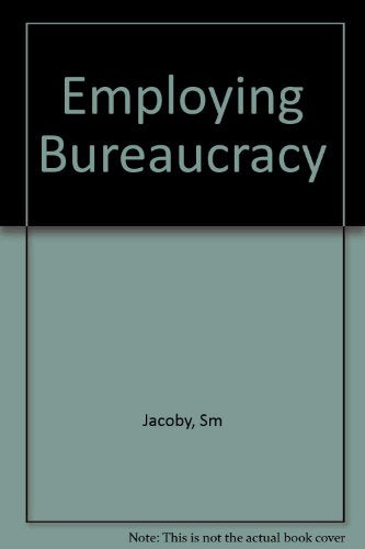 Employing Bureaucracy: Manager, Unions, and the Transformation of Work in the American Industry, 1900-1945