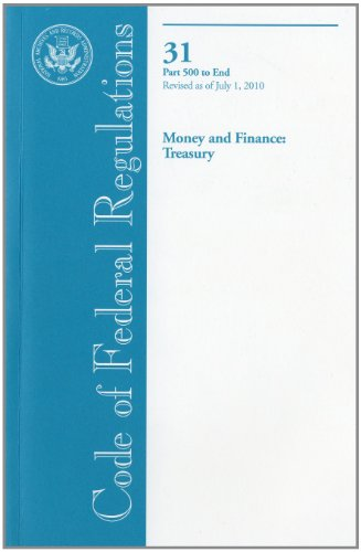 Code of Federal Regulations, Title 31, Money and Finance: Treasury, Pt. 500-End, Revised as of July 1, 2010