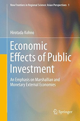 Economic Effects of Public Investment: An Emphasis on Marshallian and Monetary External Economies (New Frontiers in Regional Science: Asian Perspe