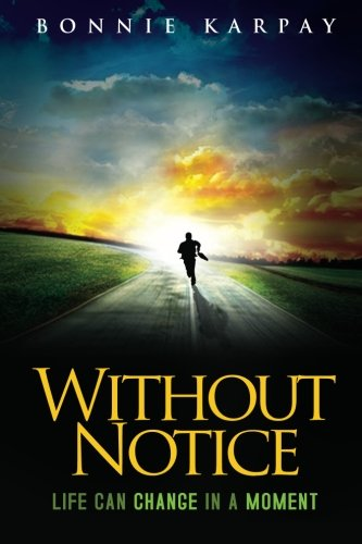 Without Notice: Life Can Change in a Moment