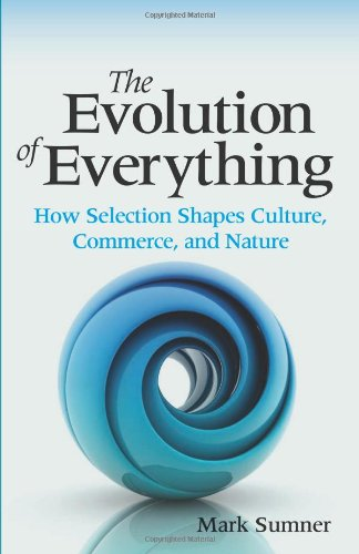 The Evolution of Everything: How Selection Shapes Culture, Commerce, and Nature