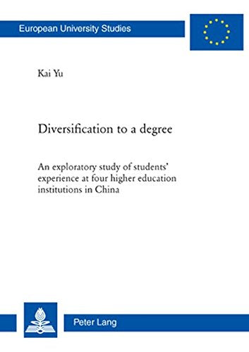 Diversification to a degree: An exploratory study of students' experience at four higher education institutions in China (Europäische ... / Public