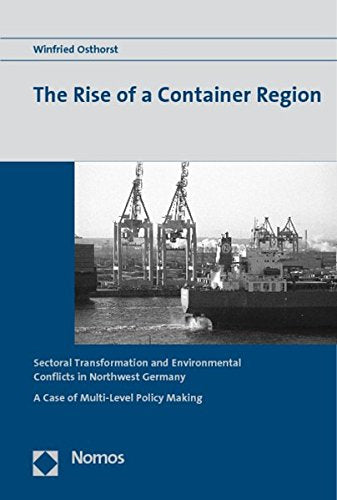 The Rise of a Container Region: Sectoral Transformation and Environmental Conflicts in Northwest Germany: A Case of Multi-Level Policy Making