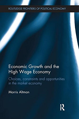 Economic Growth and the High Wage Economy: Choices, Constraints and Opportunities in the Market Economy (Routledge Frontiers of Political Economy)