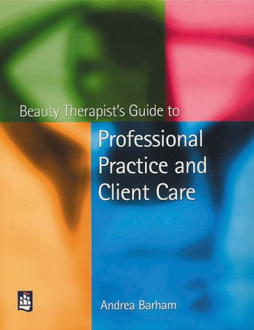 Beauty Therapist's Guide to Professional Practice and Client Care