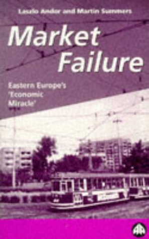 "Market Failure: A Guide to Eastern Europe's ""Economic Miracle"""