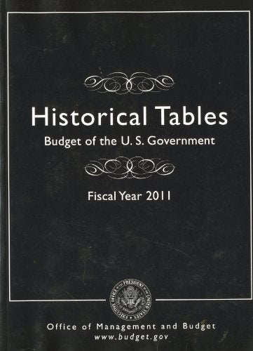 Historical Tables: Budget of the U.S. Government, Fiscal Year 2011 (Budget of the United States Government: Historical Tables)