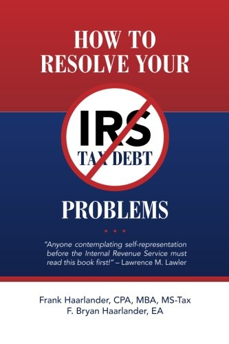 "How to Resolve Your IRS Tax Debt Problems: ""Anyone contemplating self-representation before the Internal Revenue Service must read this book first"