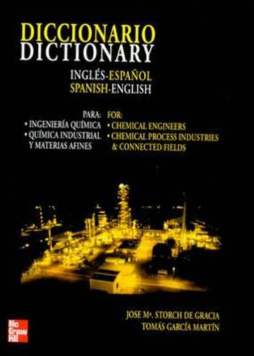 Dictionary English-Spanish/Spanish-English: For Chemical Engineers, Chemical Process Industries and Connected Fields