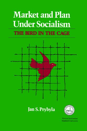 Market and Plan under Socialism: The Bird in the Cage (Hoover Institution Press Publication)