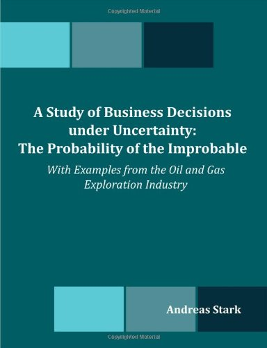 A Study of Business Decisions under Uncertainty: The Probability of the Improbable - With Examples from the Oil and Gas Exploration Industry