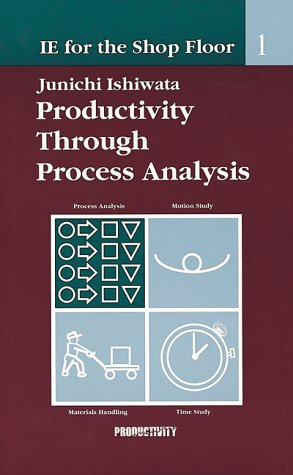 IE Shop Floor 1: Process Analy: Productivity Through Process Analysis (Systematic Engineering Techniques Help You Eliminate Process)