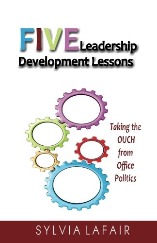 Five Leadership Development Lessons: Taking the OUCH from Office Politics