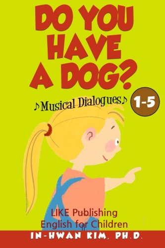 Do You Have a Dog? Musical Dialogues: English for Children Picture Book 1-5 (Volume 5)