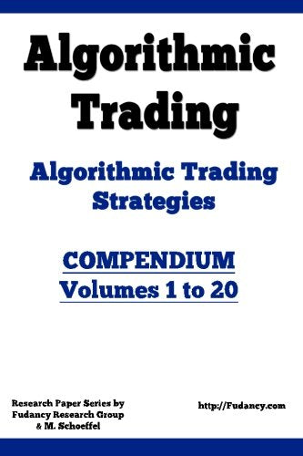 Algorithmic Trading - Algorithmic Trading Strategies - Compendium: Volumes 1 to 20: Trading Systems Research and Development