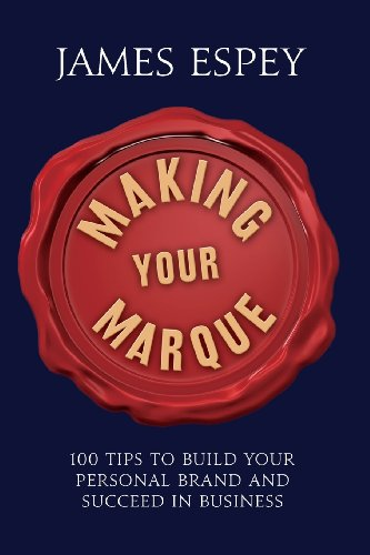 Making Your Marque: 100 Tips to Build Your Personal Brand and Succeed in Business