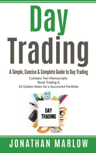 Day Trading: A Simple, Concise & Complete Guide to Day Trading