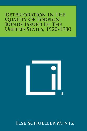 Deterioration in the Quality of Foreign Bonds Issued in the United States 1920-1930 (Intl Finance Series)