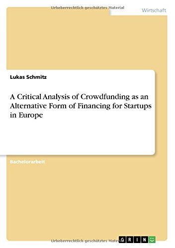 A Critical Analysis of Crowdfunding as an Alternative Form of Financing for Startups in Europe (German Edition)