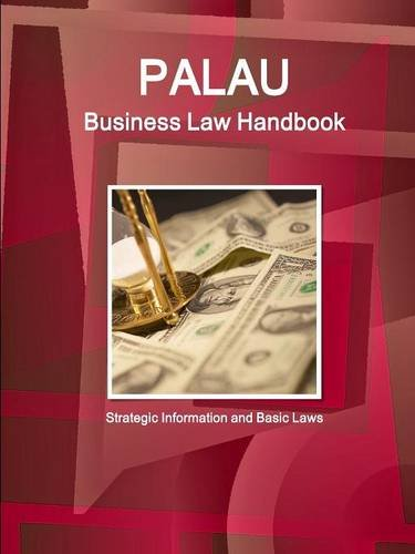 Palau Business Law Handbook: Strategic Information and Basic Laws (World Business and Investment Library)