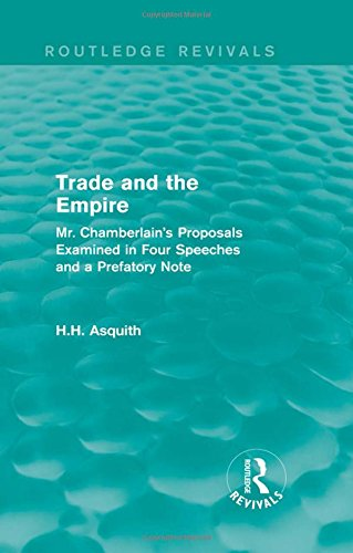 Routledge Revivals: Trade and the Empire (1903): Mr. Chamberlain's Proposals Examined in Four Speeches and a Prefatory Note