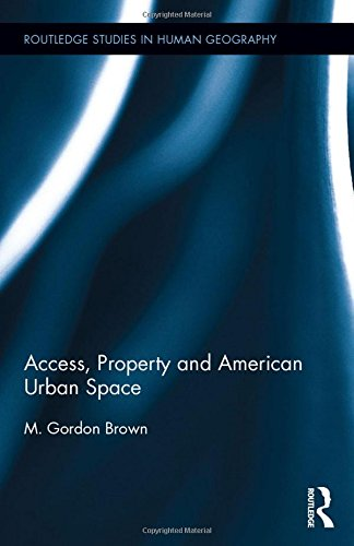 Access, Property and American Urban Space (Routledge Studies in Human Geography)