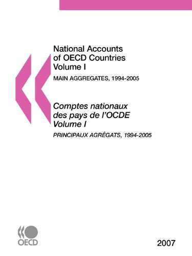National Accounts of OECD Countries 2007, Volume I, Main Aggregates (National Accounts of Oecd Countries/Comptes Nationaux Des Pays De L'ocde)