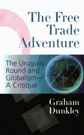 The Free Trade Adventure: The Uruguay Round and Globalism-A Critique
