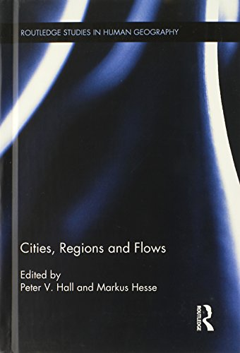 Cities, Regions and Flows (Routledge Studies in Human Geography)