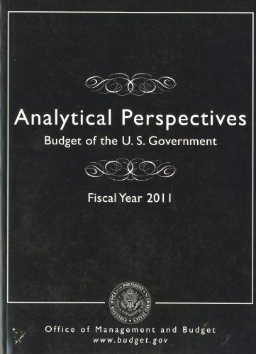 Analytical Perspectives: Budget of the U.S. Government, Fiscal Year 2011 (Budget of the U.S. Government: Analytical Perspectives)