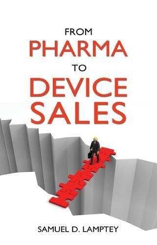 From Pharma to Device Sales: A Pocket Guide for Pharmaceutical Sales People Wanting to Move Into Medical Device Sales