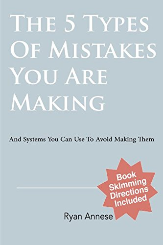 The 5 Types Of Mistakes You Are Making: And Systems You Can Use To Avoid Making Them