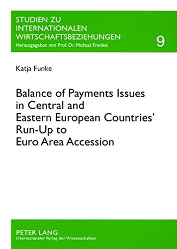 Balance of Payments Issues in Central and Eastern European Countries' Run-Up to Euro Area Accession (Studien zu Internationalen Wirtschaftsbeziehu