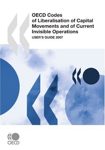 OECD Codes of Liberalisation of Capital Movements and of Current Invisible Operations: User's Guide 2007