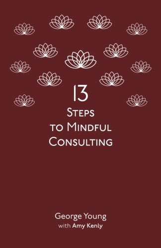 Thirteen Steps to Mindful Consulting