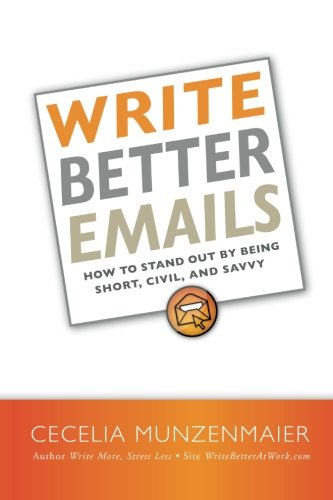 Write Better Emails: How to Stand Out by Being Short, Civil, and Savvy