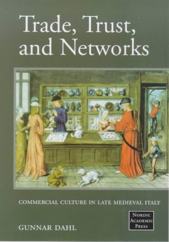 Trade Trust and Networks: Commercial Cultures in Late Medieval Italy