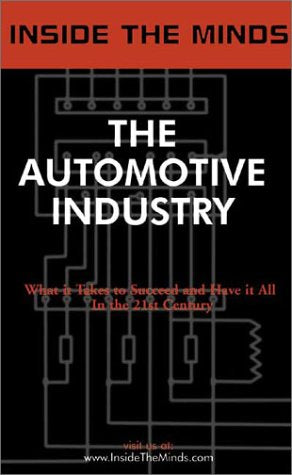 Inside the Minds: The Automotive Industry - Senior Executives from Ford, Honda, J.D. Power & More Share Their Knowledge on the Future of the Autom