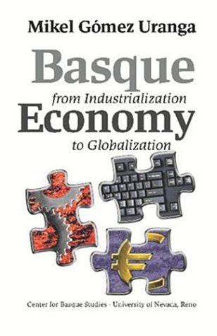 Basque Economy: From Industrialization To Globalization (Basque Textbooks Series)