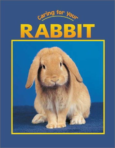 Caring for Your Rabbit (Caring for Your Pet)