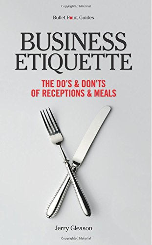 Business Etiquette: The Do's & Don'ts of Receptions & Meals (Bullet Point Guides)