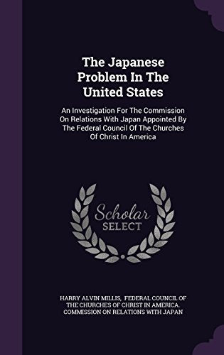 The Japanese Problem in the United States: An Investigation for the Commission on Relations With Japan Appointed By, the Federal Council of the Ch